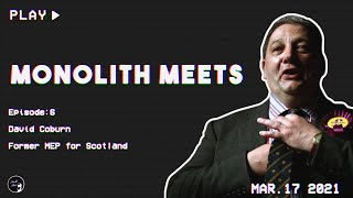 Monolith Meets David Coburn (Former MEP)