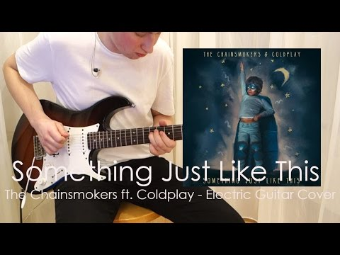 The Chainsmokers & Coldplay - Something Just Like This [Electric Guitar Cover] w/TABS!