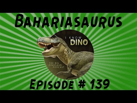 Bahariasaurus: I Know Dino Podcast Episode 139