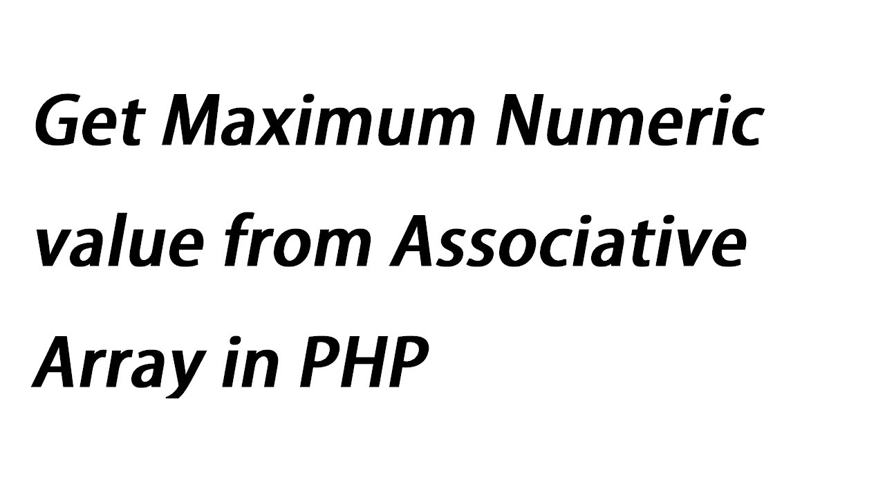Get Maximum Numeric value from Associative Array in PHP