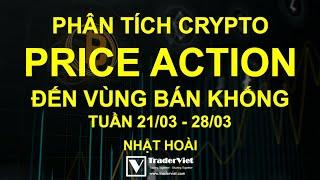 Phân Tích Crypto Theo Price Action - Đến Vùng Bán Khống - Tuần 21/03-28/03