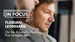 In Focus: Florian Leonhard on the Amaryllis Fleming five-stringed cello