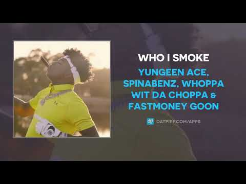 Yungeen Ace, Spinabenz, Whoppa Wit Da Choppa & FastMoney Goon – Who I Smoke (AUDIO)