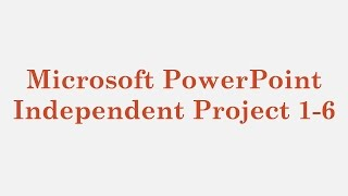 Microsoft PowerPoint – Independent Project 1-6