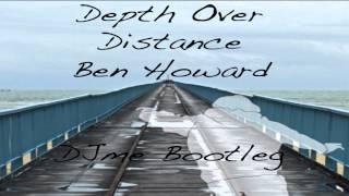 Depth Over Distance (DJme Bootleg) - Ben Howard