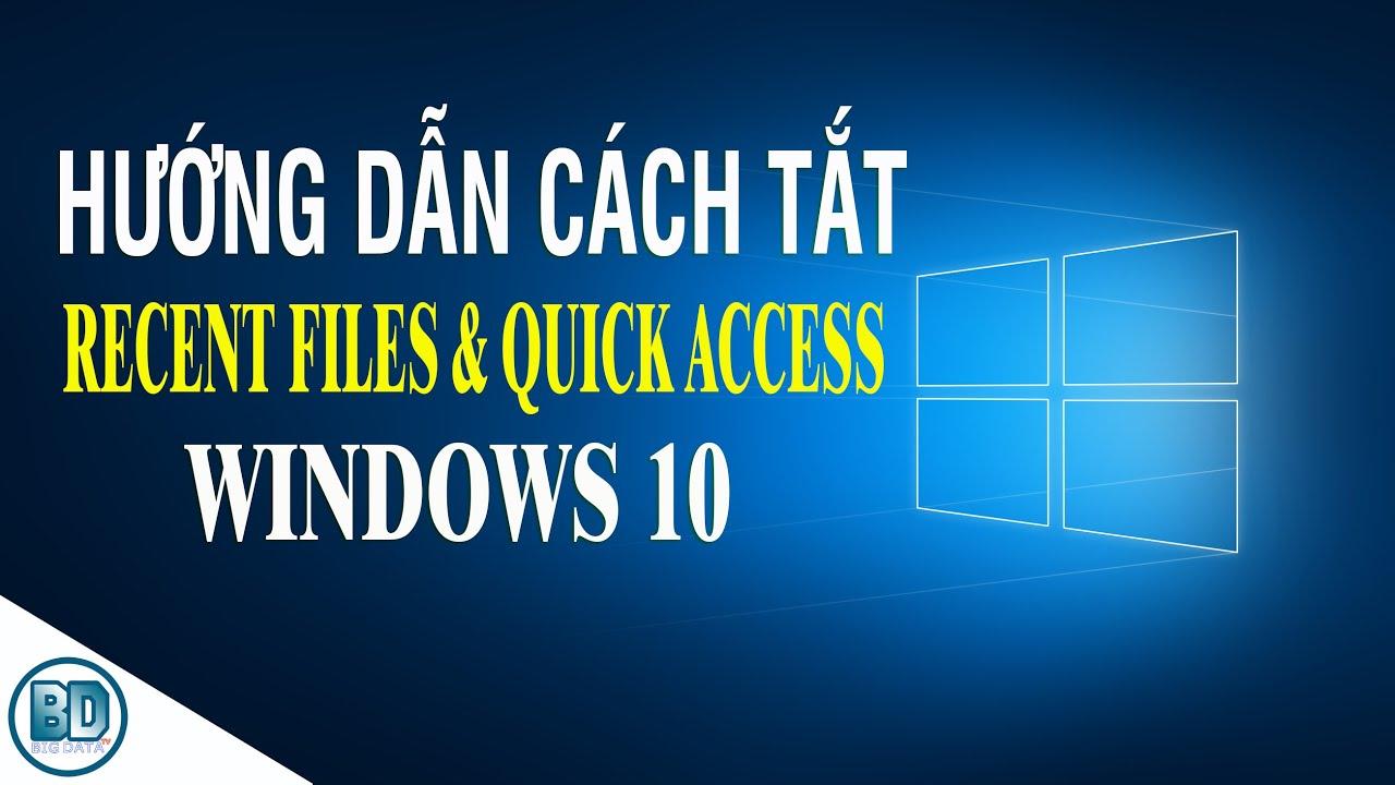 Cách tắt Recent Files và Quick Access trên Windows 10