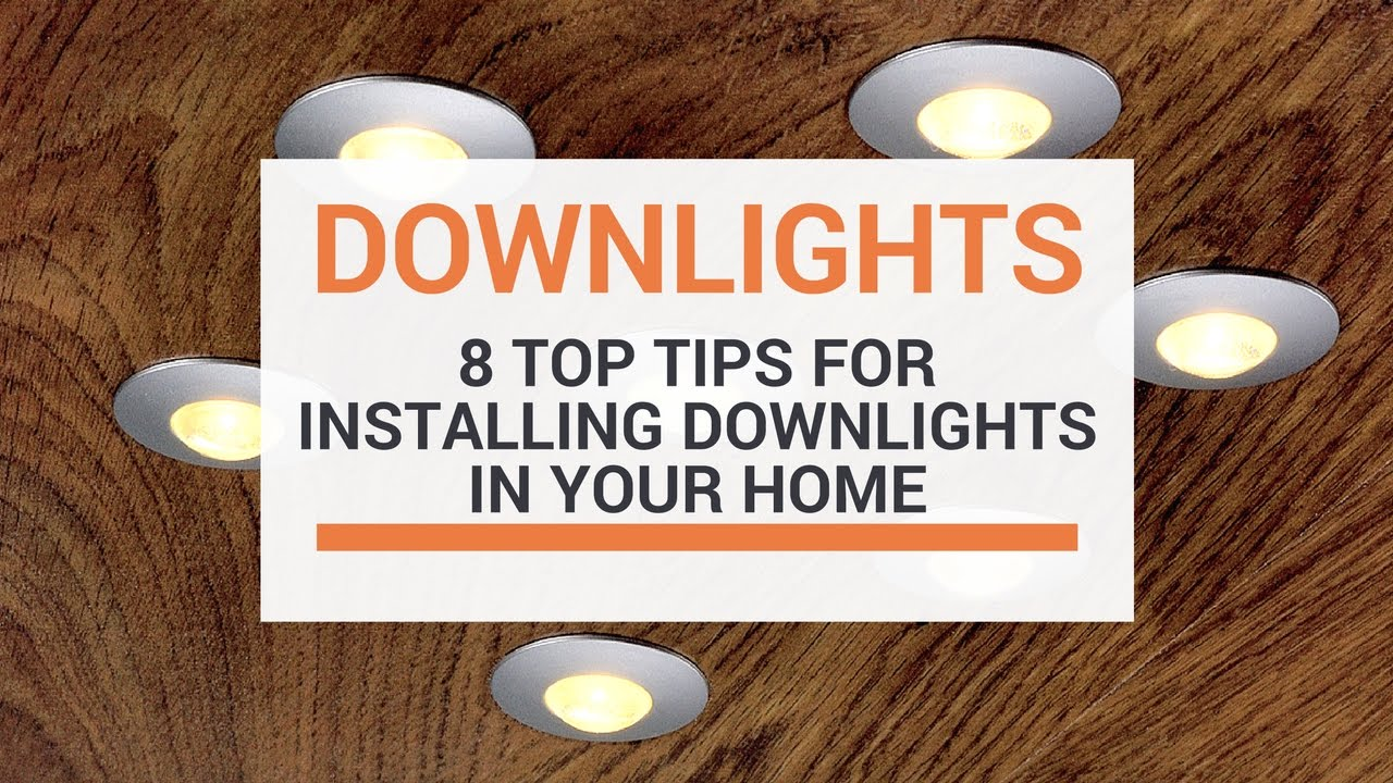 8 top tips when installing downlights in your home