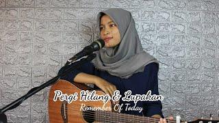 PERGI HILANG DAN LUPAKAN - REMEMBER OF TODAY || Cover Akustik by AFACOVER