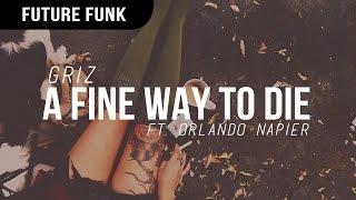 griz   a fine way to die feat orlando napier