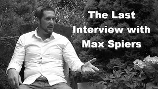 The Last Interview with Max Spiers
