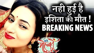 BREAKING! Ishita is not Dead, but ALIVE in Yeh Hai Mohabbatein