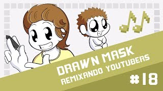 Drawn Mask - Remixando Youtubers 18 ♫