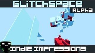 Indie Impressions - Glitchspace (Alpha)