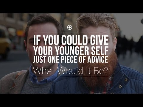 What One Piece Of Advice Would You Tell Your Younger Self?