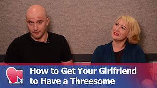 How to Get Your Girlfriend to Have a Threesome - by Mike Fiore & Nora Blake