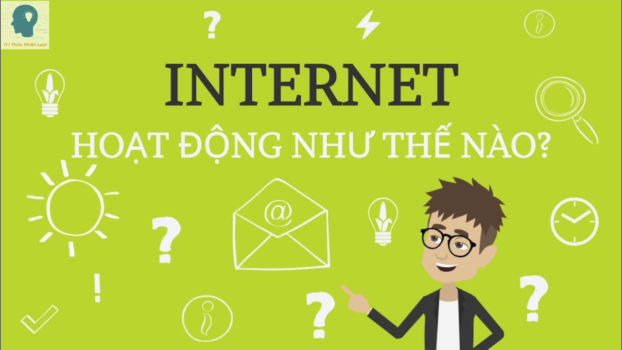 Mạng internet hoạt động như thế nào? | Mạng internet là gì? | Tri thức nhân loại