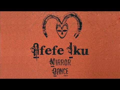 Afefe Iku - Mirror Dance