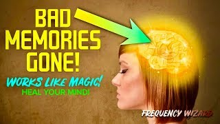 ERASE UNWANTED MEMORIES FAST! HËAL YOUR MIND! REMOVE BAD MEMORY BLOCKAGES TO ATTRACT RESULTS!