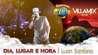 Dia, Lugar e Hora - Luan Santana (Maratona da Alegria Villa Mix)