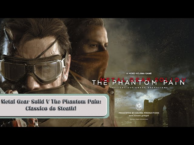 Metal Gear Solid V The Phantom Pain - Classico do Steath