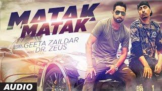 Geeta Zaildar Matak Matak Audio Feat. Dr Zeus | Latest Punjabi Song 2016 | T-Series Apna Punjab