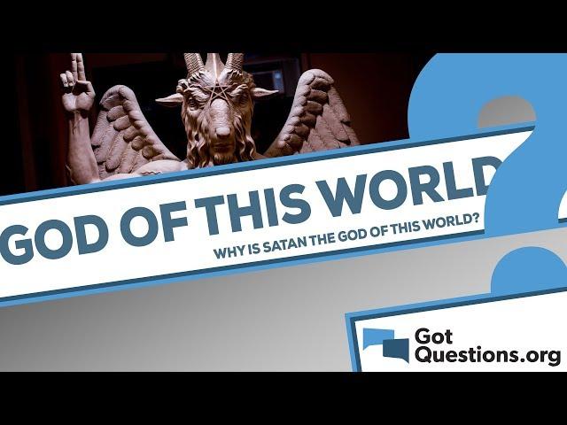 How is Satan god of this world (2 Corinthians 4:4)?