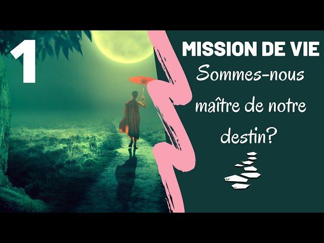 Mission de vie : libre de choisir ? Part1