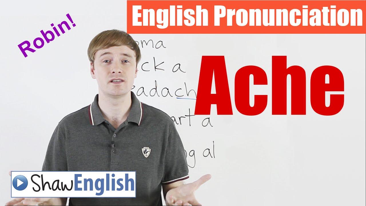 English Pronunciation: Ache