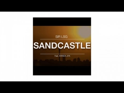 Sir LSG feat. Ayanda Jiya - Sandcastle (Official Video)