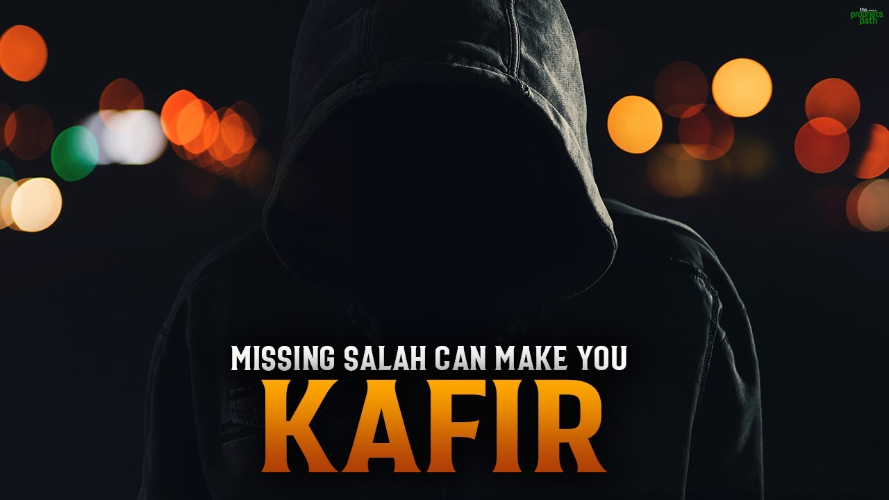 MISSING SALAH WILL MAKE YOU A KAFIR!