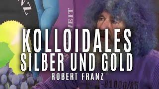 Robert Franz / Kolloidales Silber und Gold
