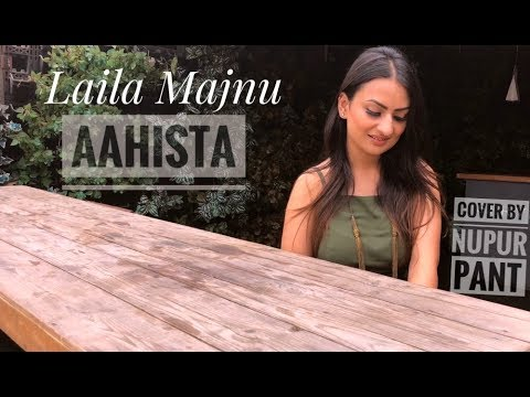 Aahista | Laila Majnu | Arijit Singh & Jonita Gandhi | Cover by Nupur Pant