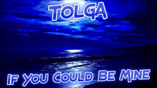 TOLGA - IF YOU COULD BE MINE