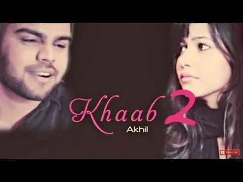 Khaab 2 Full Video Akhil ¦ Parmish Verma ¦ New Punjabi Songs 2018