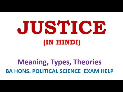 JUSTICE: MEANING, TYPES, THEORIES