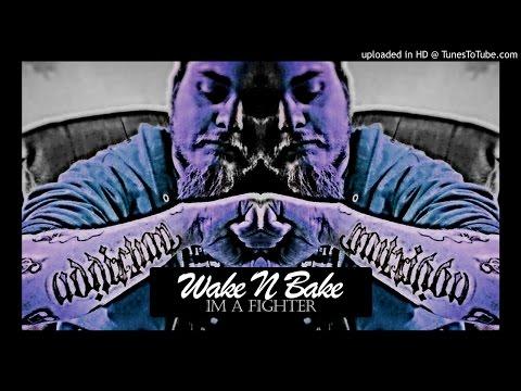 Wake N Bake - I'm A Fighter (Prod By Tunna Beatz)