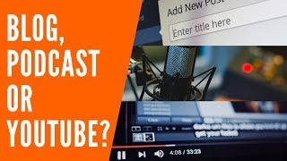 Should You Start a YouTube Channel, Podcast or Blog in 2019?