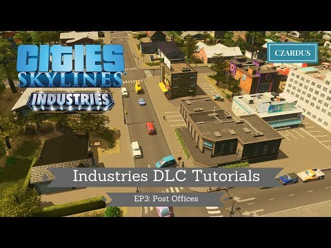 Cities Skylines Industries DLC Tutorials: EP3 - Post Offices