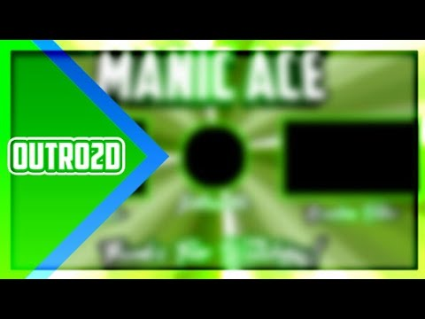 Outro[2D]For Manic Ace //Kinda Bad!