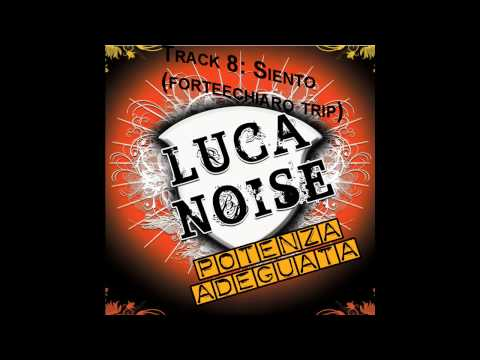 Luca Noise - Siento (forteechiaro trip)