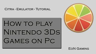 How to play Nintendo 3DS Games on Pc [EN]| by EoN Gaming