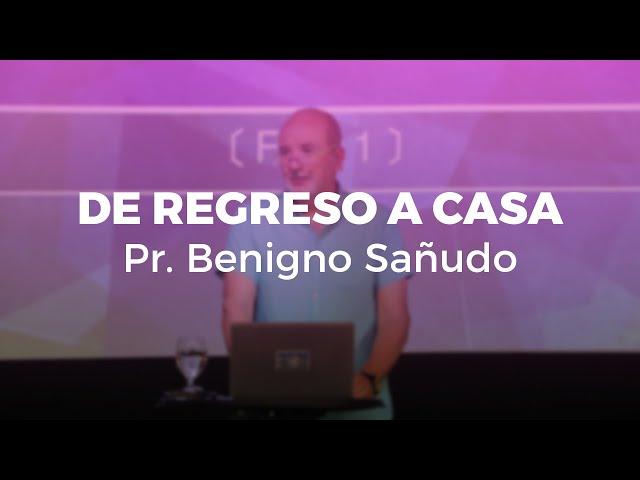 De regreso a casa (Parte 1) | Pr. Benigno Sañudo