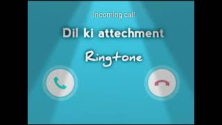 Phone ringtone,  Dil ki attechment song
