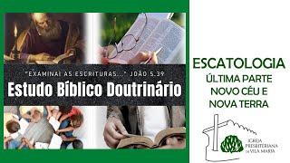 ESTUDO BÍBLICO DOUTRINÁRIO - ESCATOLOGIA NOVO CÉU E NOVA TERRA