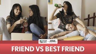 FilterCopy | Friend Vs. Best Friend | Ft. Apoorva Arora, Nayana Shyam and Madhu Gudi
