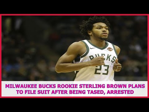 NBA BREAKING NEWS | Milwaukee Bucks rookie Sterling Brown plans to file suit after being tased, arr