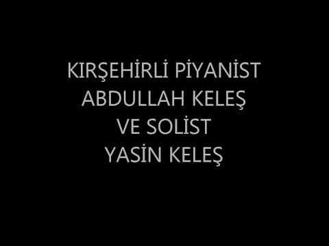 Kırşehir li piyanist ABDULLAH keleş ve solist Yasin Keleş.YETMEDİMİ ZALİM