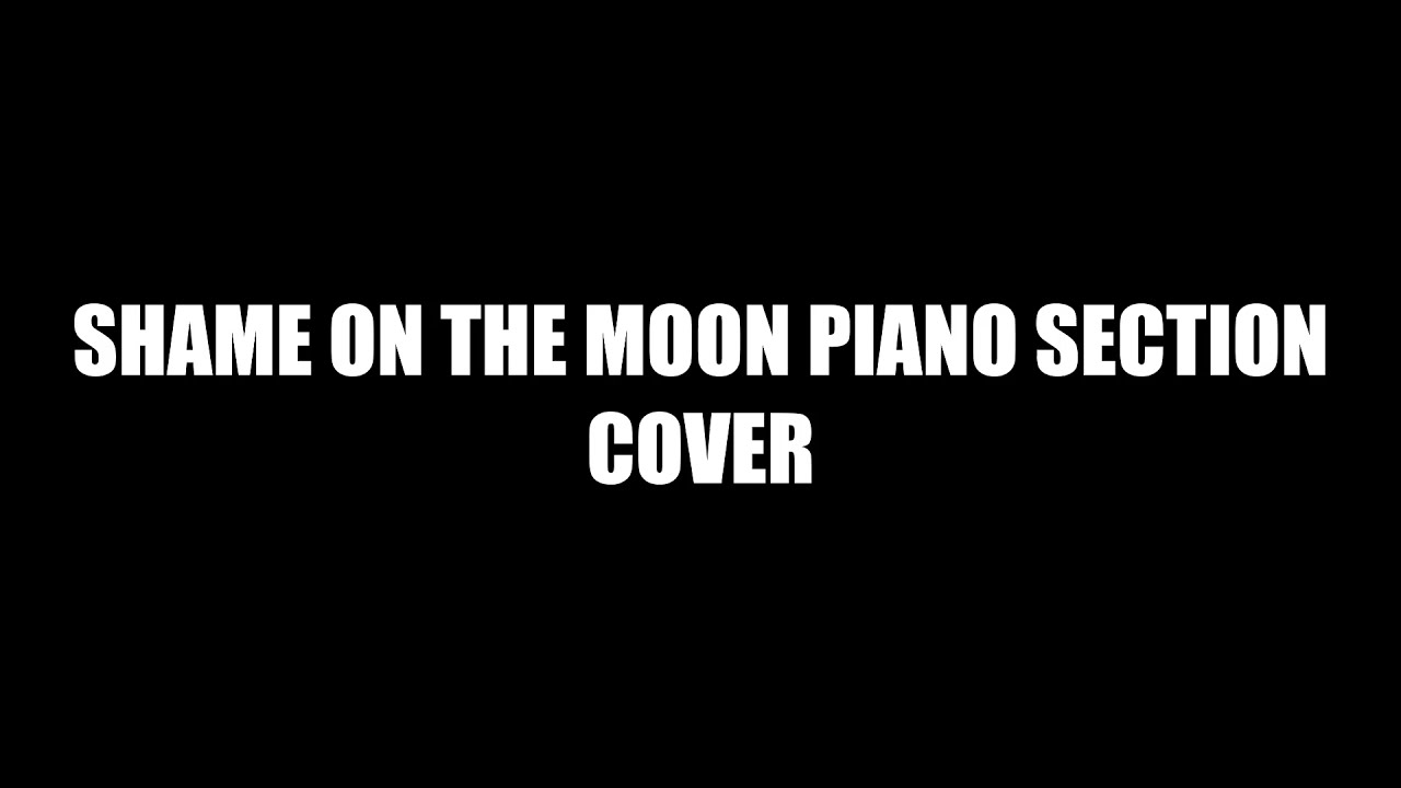 Shame On The Moon Piano Section Cover Chords   Chordify