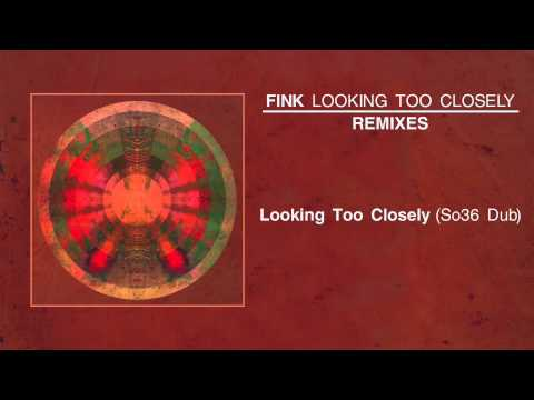 Fink - Looking Too Closely (So36 Dub)