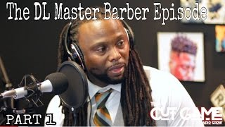The Cut Game Radio Show | The DL Master Barber Episode #8 part 1